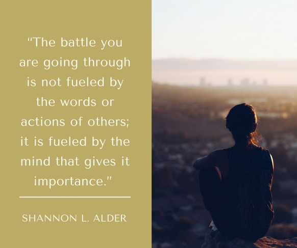 """The battle you are going through is not fueled by the words or actions of others; it is fueled by the mind t.jpg"