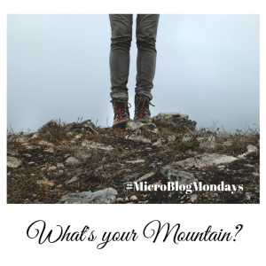 What's your Mountain ? #MicroBlogMondays